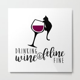 Drinking Wine and Feline Fine  |  Crazy Cat Lady Metal Print