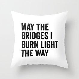 May The Bridges I Burn Light The Way Throw Pillow