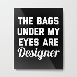 Designer Bags Funny Quote Metal Print