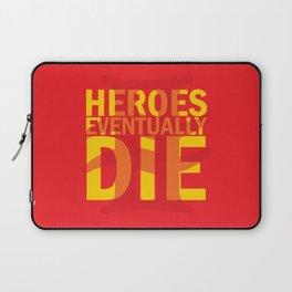 Heroes Eventually Die Laptop Sleeve