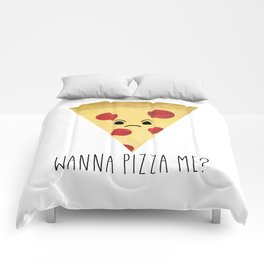 Wanna Pizza Me? Comforters