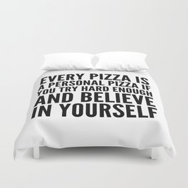 EVERY PIZZA IS A PERSONAL PIZZA IF YOU TRY HARD ENOUGH AND BELIEVE IN YOURSELF Duvet Cover