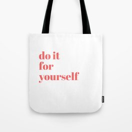 do it for yourself Tote Bag