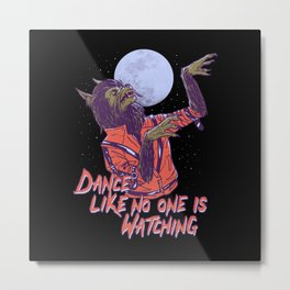 Dance Like No One Is Watching Metal Print