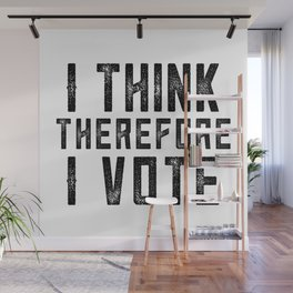 I Think Therefore I Vote Wall Mural