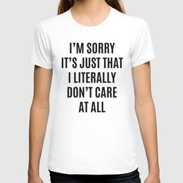 I'M SORRY IT'S JUST THAT I LITERALLY DON'T CARE AT ALL T-shirt