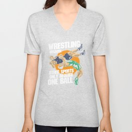 Wrestling Because Other Sports Only Require One Ball Unisex V-Neck