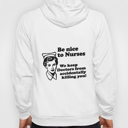 Be Nice to Nurses Funny Novelty Nurses Hoody