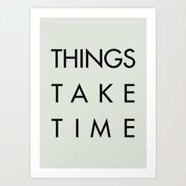 Things take time, set life goals, motivational sentence, work hard, tough times Art Print