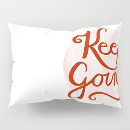 Keep Going Pillow Sham