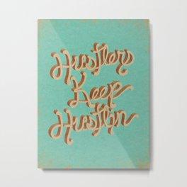 Hustlers Keep Metal Print