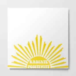RADIATE POSITIVITY Metal Print