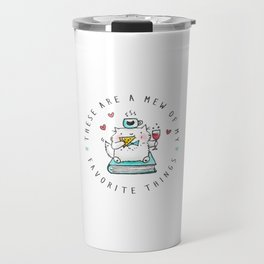These Are A Mew Of My Favorite Things Travel Mug