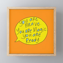 You are Brave. You are Magic. You are Ready. Framed Mini Art Print