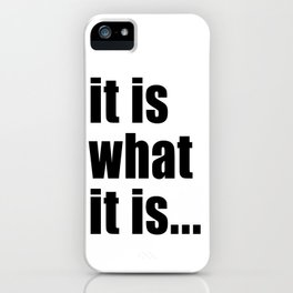 it is what it is (on white) iPhone Case