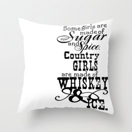 Some Girls Are Made of Sugar And Spice. Country Girls Are Made Of Whiskey & Ice. Throw Pillow