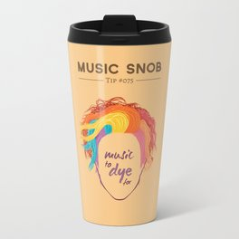 MORE Music to DYE for — Music Snob Tip #075.5 Travel Mug