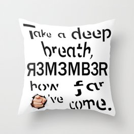Take a deep breath REMEMBER how far you've come Throw Pillow