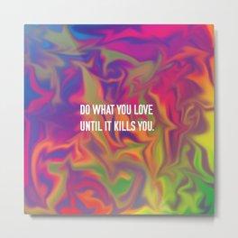 DO WHAT YOU LOVE (TYEDYE) Metal Print