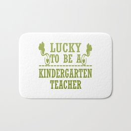 Lucky to be a KINDERGARTEN TEACHER Bath Mat