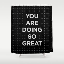 You Are Doing So Great typography wall art home decor in black and white Shower Curtain