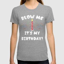 Blow Me It's My Birthday! T-shirt