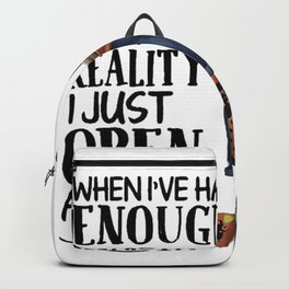 WOMEN READ BOOK WHEN I'VE HAD ENOUGH OF REALITY I JUST OPEN A BOOK Backpack