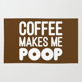 COFFEE MAKES ME POOP Rug