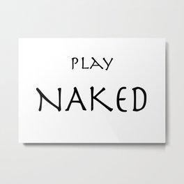 Play Naked Metal Print