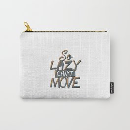So Lazy Can't Move Carry-All Pouch