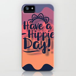 Have a Hippie Day iPhone Case
