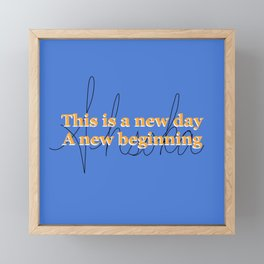 This is a new day, a new beginning Framed Mini Art Print