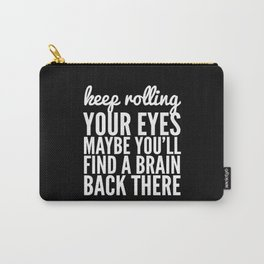 Keep Rolling Your Eyes Maybe You'll Find a Brain (Black & White) Carry-All Pouch