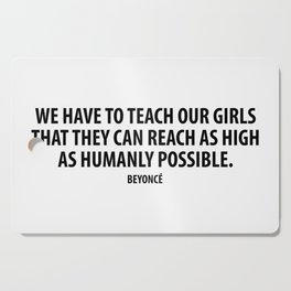 """""""We have to teach our girls that they can reach as high as humanly possible"""". Cutting Board"""