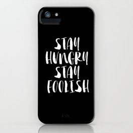 Stay Hungry Stay Foolish black and white monochrome typography poster design home decor wall iPhone Case