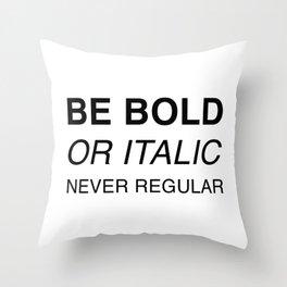 Be bold or italic, never regular Throw Pillow
