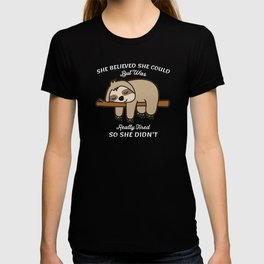 She believed she could but was really tired so she T-shirt
