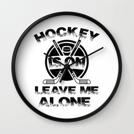 Hockey Is On Leave Me Alone bw Wall Clock