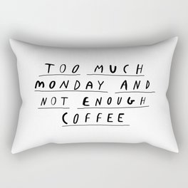Too Much Monday and Not Enough Coffee black-white inspirational home kitchen wall decor poster Rectangular Pillow