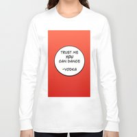 vodka Long Sleeve T-shirts featuring Dance Vodka by Goretti