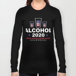 Alcohol For President - Alcohol 2020 Long Sleeve T-shirt
