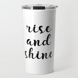 Rise And Shine, Gift Idea, Inspirational Quote, Motivational Quote, Modern Art Travel Mug