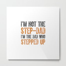 I'm not the Step - Dad I'm the Dad Who Stepped Up Metal Print