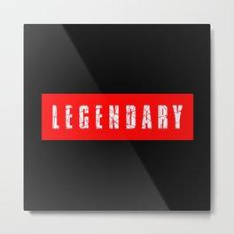 legendary design Metal Print