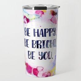 Be Happy. Be Bright. Be You - Watercolor Travel Mug