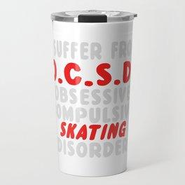 I Suffer From OCSD Obsessive Compulsive Skating Disorder Travel Mug