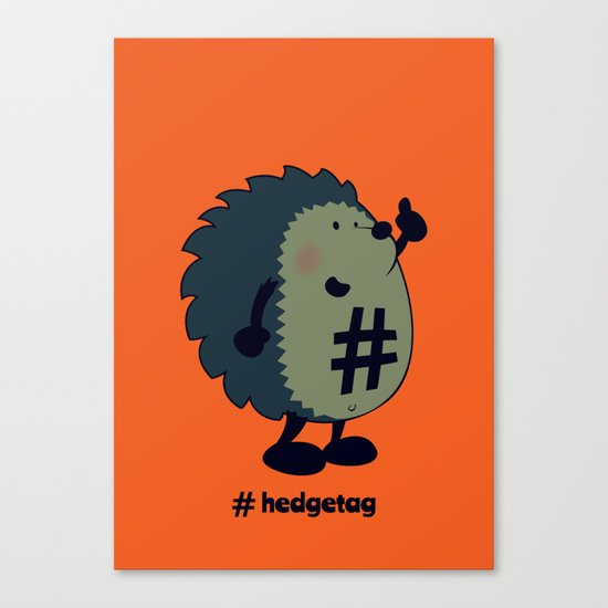 Don't forget the hedgetag! Canvas Print