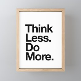 Think Less Do More inspirational wall art black and white typography poster design home decor Framed Mini Art Print