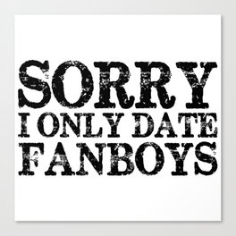 Sorry, I only fanboys! Canvas Print