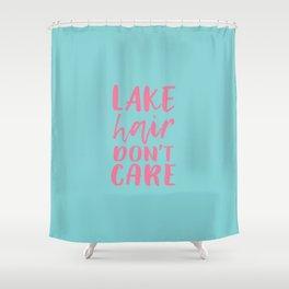 Lake hair don't care Shower Curtain